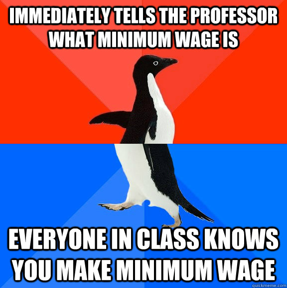 immediately tells the professor what minimum wage is everyon - Socially Awesome Awkward Penguin