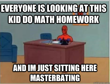 everyone is looking at this kid do math homework and im just - Spiderman Desk