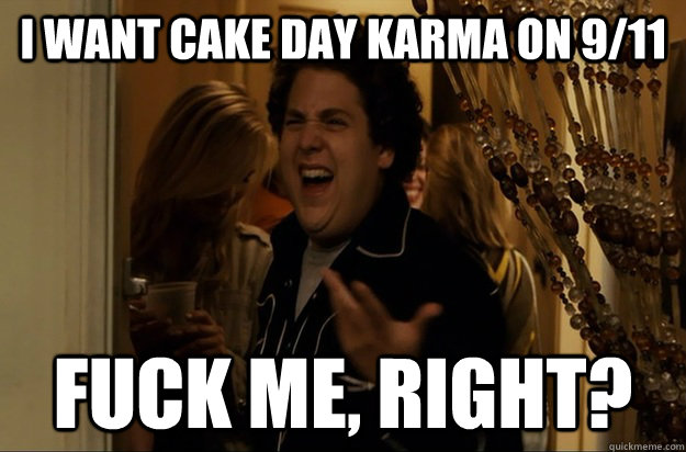 i want cake day karma on 911 fuck me right - Fuck Me, Right