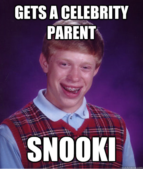 gets a celebrity parent snooki - Bad Luck Brian