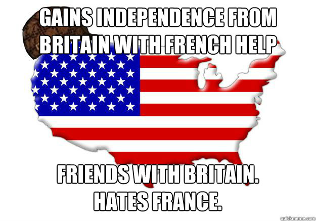 gains independence from britain with french help friends wit - Scumbag america