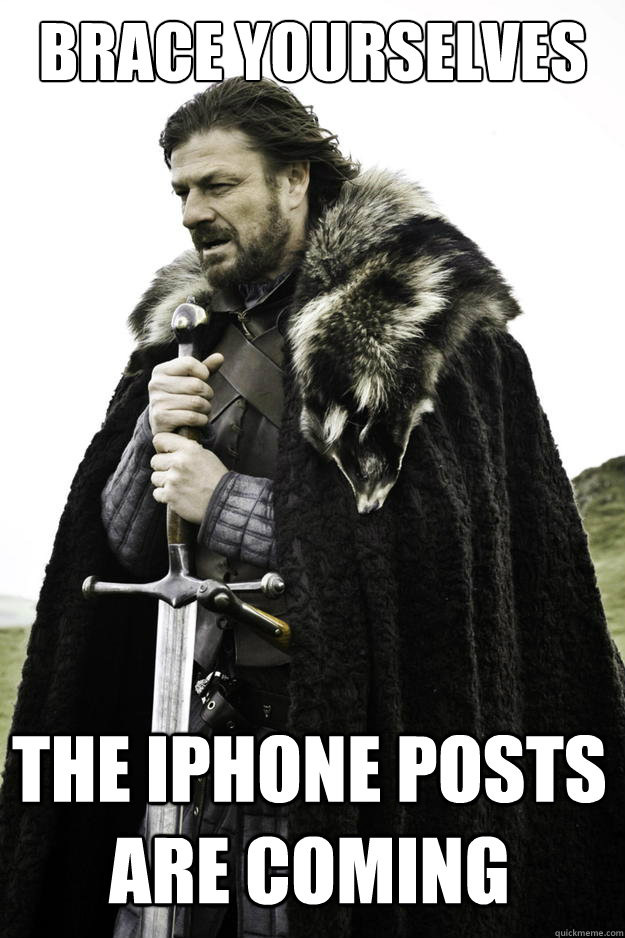 brace yourselves the iphone posts are coming - Winter is coming