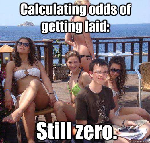 calculating odds of getting laid still zero - Priority Peter