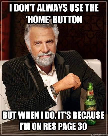 i dont always use the home button but when i do its bec - The Most Interesting Man In The World