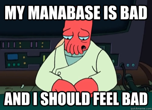my manabase is bad and i should feel bad - sad zoidberg