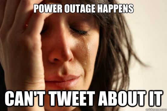 power outage happens cant tweet about it - First World Problems