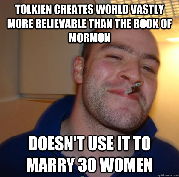tolkien creates world vastly more believable than the book o - Good Guy Greg