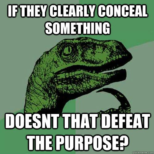 if they clearly conceal something doesnt that defeat the pur - Philosoraptor