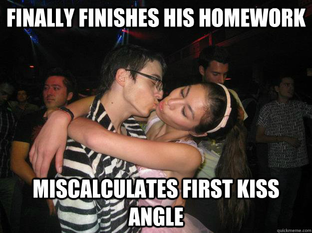 finally finishes his homework miscalculates first kiss angle -