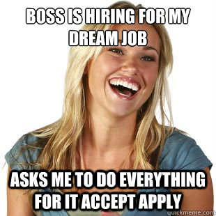 boss is hiring for my dream job asks me to do everything for - Friendzone Fiona