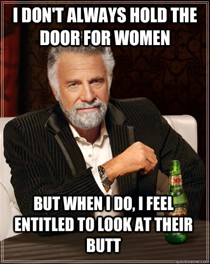 i dont always hold the door for women but when i do i feel - The Most Interesting Man In The World