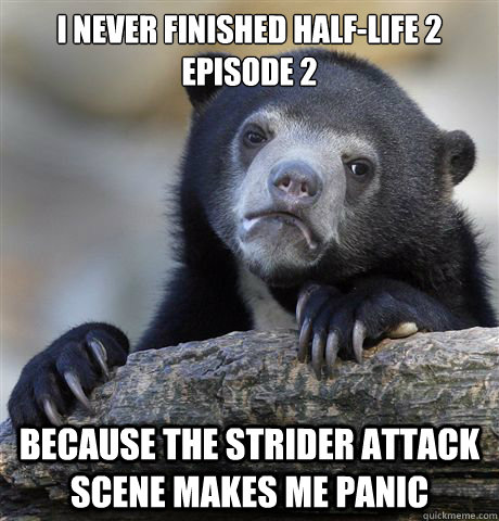 i never finished halflife 2 episode 2 because the strider a - Confession Bear