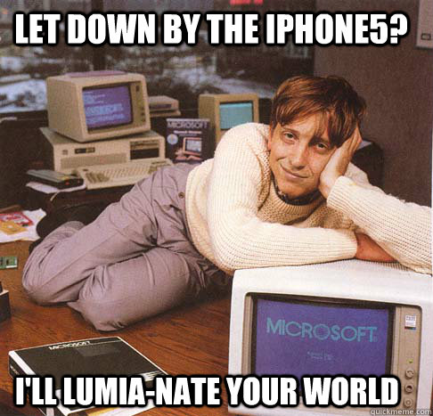 let down by the iphone5 ill lumianate your world - Dreamy Bill Gates