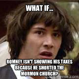 what if romney isnt showing his taxes because he shorted - Conspiricy Keanu