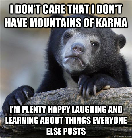 i dont care that i dont have mountains of karma im plenty - Confession Bear