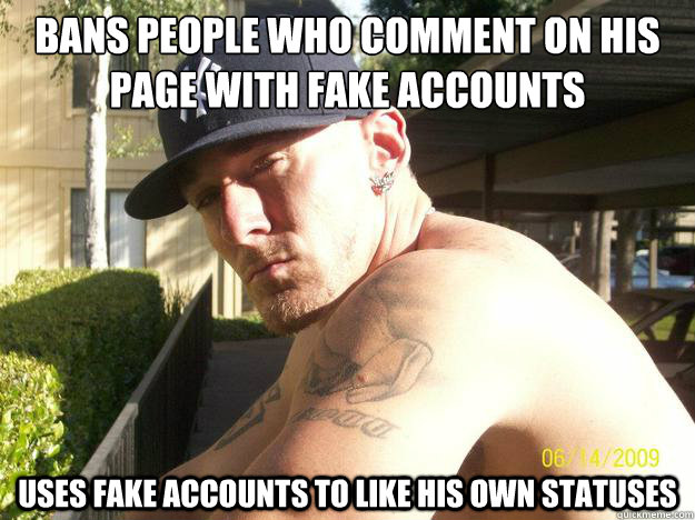 bans people who comment on his page with fake accounts uses  - Chad Elliott