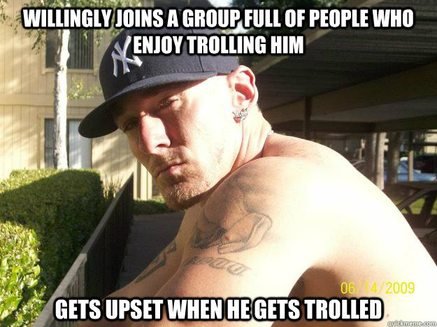 willingly joins a group full of people who enjoy trolling hi - Chad Elliott