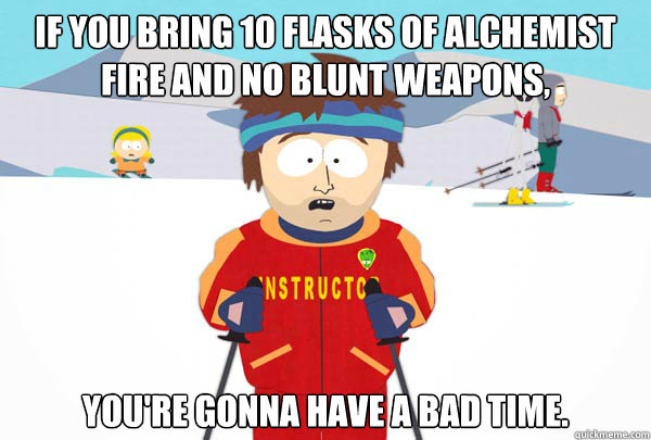 if you bring 10 flasks of alchemist fire and no blunt weapon - Super Cool Ski Instructor