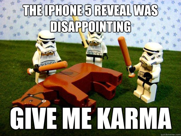the iphone 5 reveal was disappointing give me karma - Beating A Dead Horse