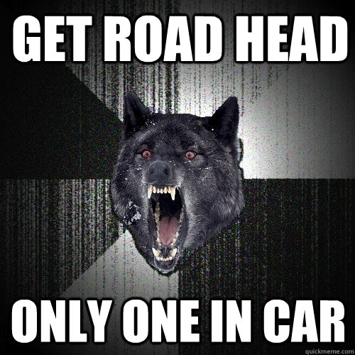 get road head only one in car - Insanity Wolf
