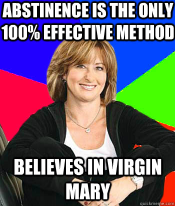 abstinence is the only 100 effective method believes in vir - Sheltering Suburban Mom