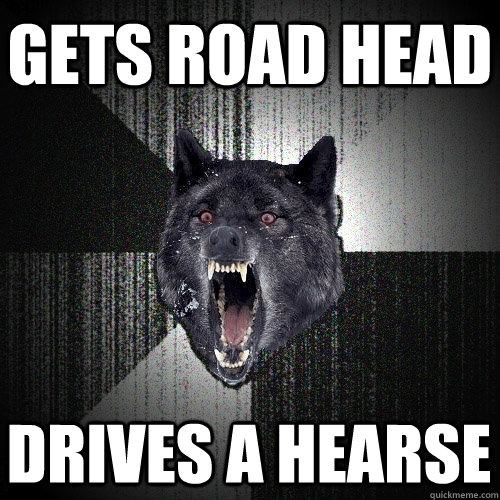 gets road head drives a hearse - Insanity Wolf