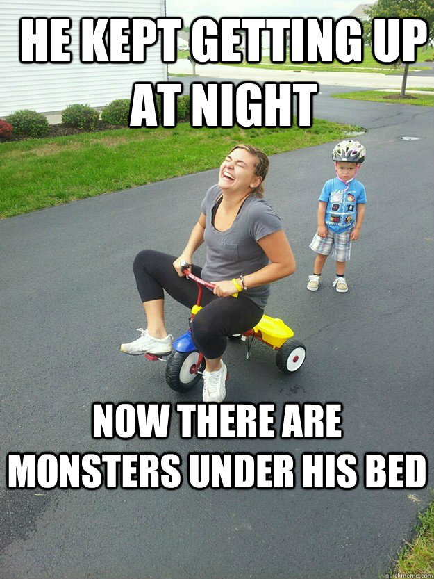 he kept getting up at night now there are monsters under his - Hysterically Psycho Mom
