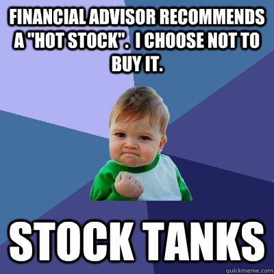 financial advisor recommends a hot stock i choose not to - Success Kid