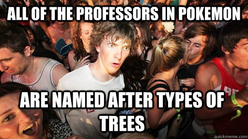 all of the professors in pokemon are named after types of t - Sudden Clarity Clarence