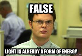 false light is already a form of energy - Dwight False