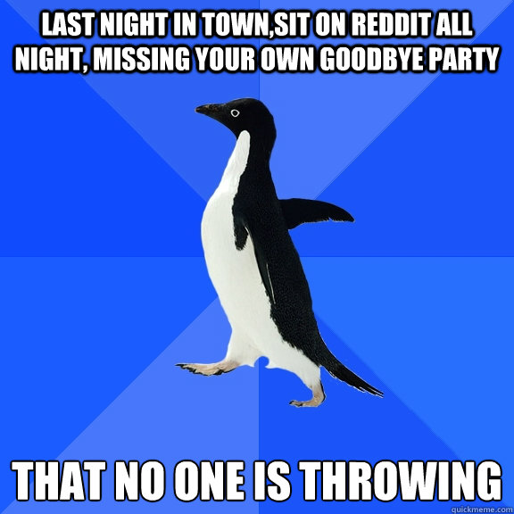 last night in townsit on reddit all night missing your own - Socially Awkward Penguin