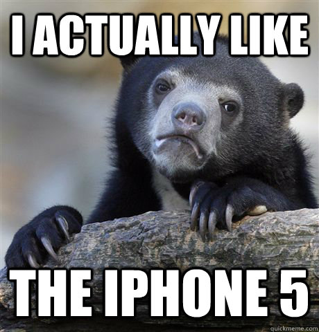 i actually like the iphone 5 - Confession Bear