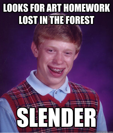 looks for art homework lost in the forest slender  - Bad Luck Brian