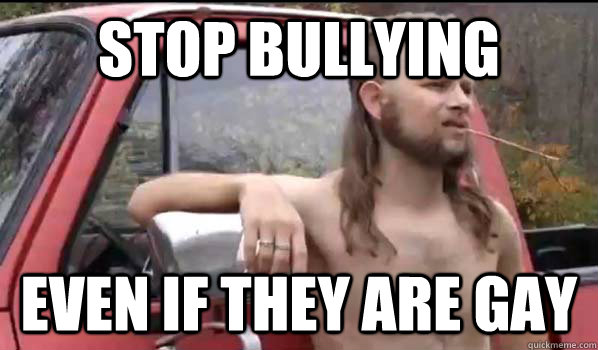 stop bullying even if they are gay - Almost Politically Correct Redneck