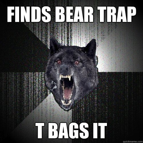 finds bear trap t bags it - Insanity Wolf