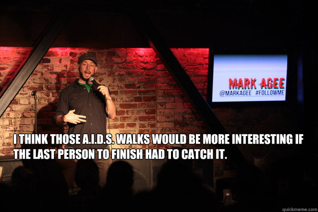 i think those aids walks would be more interesting if th - AIDS Walks