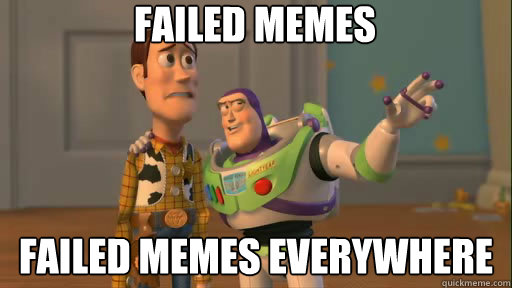 failed memes failed memes everywhere - Everywhere