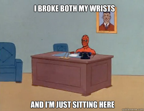 i broke both my wrists and im just sitting here - masturbating spiderman