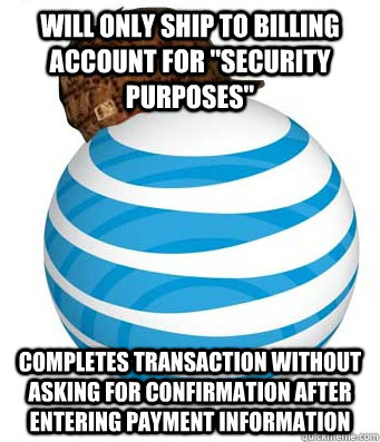 will only ship to billing account for security purposes co - Scumbag AT