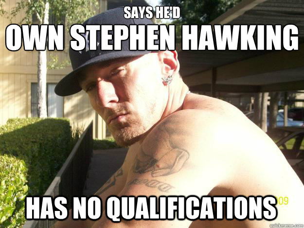 says hed has no qualifications own stephen hawking - Chad Elliott