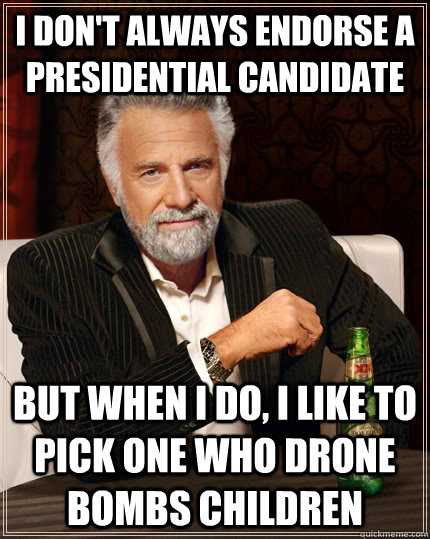 i dont always endorse a presidential candidate but when i d - The Most Interesting Man In The World