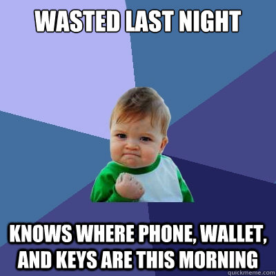 wasted last night knows where phone wallet and keys are th - Success Kid
