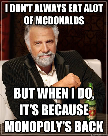 i dont always eat alot of mcdonalds but when i do its bec - The Most Interesting Man In The World