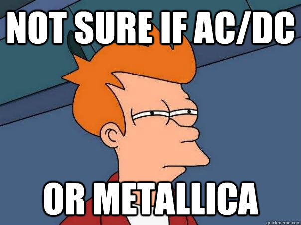 not sure if acdc or metallica - Futurama Fry