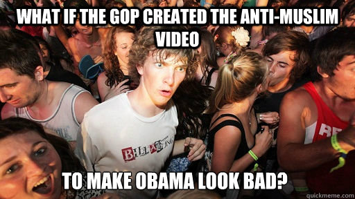 what if the gop created the antimuslim video to make obama  - Sudden Clarity Clarence