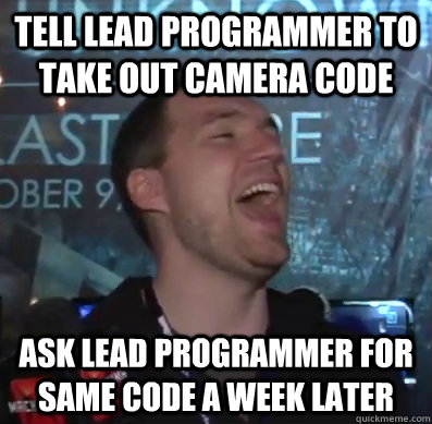 tell lead programmer to take out camera code ask lead progra - Thats XCOM baby