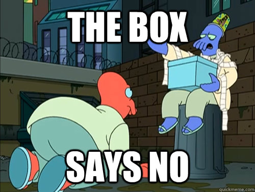 the box says no - Zoidberg Box