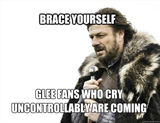 brace yourself glee fans who cry uncontrollably are coming - BRACE YOURSELF SOLO QUEUE