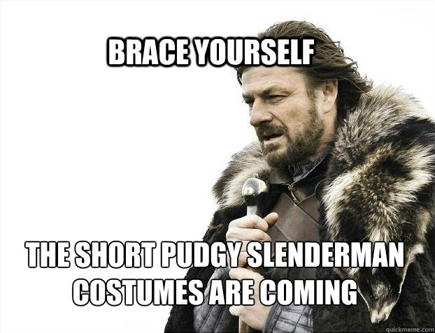 brace yourself the short pudgy slenderman costumes are comin - BRACE YOURSELF SOLO QUEUE