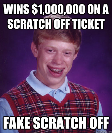 wins 1000000 on a scratch off ticket fake scratch off - Bad Luck Brian